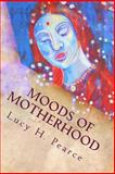 Moods of Motherhood, Lucy Pearce, 1475082436