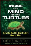 Inside the Mind of the Turtles : How the World's Best Traders Master Risk, Faith, Curtis, 0071602437