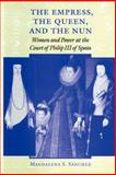 The Empress, the Queen, and the Nun : Women and Power at the Court of Philip III of Spain, Sánchez, Magdalena S., 080187243X