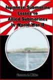 Japanese Submarine Losses to Allied Submarines in World War II, Vernon Miller, 1482072432