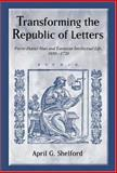 Transforming the Republic of Letters : Pierre-Daniel Huet and European Intellectual Life, 1650-1720, Shelford, April G., 158046243X