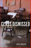 Class Dismissed : Why We Cannot Teach or Learn Our Way Out of Inequality, Marsh, John, 1583672435