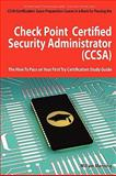 Check Point Certified Security Administrator (CCSA) Certification Exam Preparation Course in a Book for Passing the Check Point Certified Security Administrator (CCSA) Exam - the How to Pass on Your First Try Certification Study Guide, William Manning, 1742442439