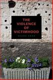 The Violence of Victimhood, Enns, Diane, 0271052430