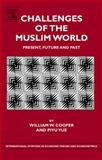 Challenges of the Muslim World : Present, Future and Past, Cooper, William W. and Yue, Piyu, 0444532439