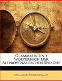 Grammatik und Wörterbuch der Altprovenzalischen Sprache, Carl August Friedrich Mahn, 1145832431