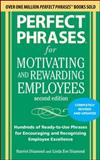Perfect Phrases for Motivating and Rewarding Employees : Hundreds of Ready-to-Use Phrases for Encouraging and Recognizing Employee Excellence, Diamond, Harriet and Diamond, Linda Eve, 0071742433