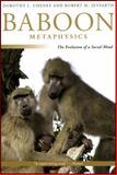 Baboon Metaphysics : The Evolution of a Social Mind, Cheney, Dorothy L. and Seyfarth, Robert M., 0226102432
