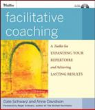 Facilitative Coaching : A Toolkit for Expanding Your Repertoire and Achieving Lasting Results, Schwarz, Dale and Davidson, Anne S., 0470192437