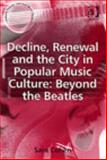Decline, Renewal and the City in Popular Music Culture : Beyond the Beatles, Cohen, Sara, 0754632431