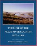 Lure of the Peace River Country, 1872-1914, David Leonard and Victoria Lemieux, 1550592432