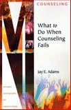 What to Do When Counseling Fails, Jay Edward Adams, 1889032433