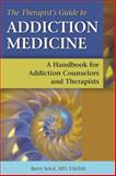 The Therapist's Guide to Addiction Medicine, Barry Solof, 1937612430