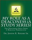My Role as a Deaconess, Joseph R. Rogers, 1452882436