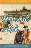 Learn German with Stories: Karneval in Köln - 10 Short Stories for Beginners, Andre Klein, 1497362431