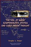 The Veil of Maya : Schopenhauer's System and Early Indian Thought, Berger, Douglas L., 1586842439