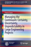 Managing the Continuum : Certainty, Uncertainty, Unpredictability in Large Engineering Projects, Caron, Franco, 8847052432
