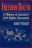 Freedom Bound : A History of America's Civil Rights Movement, Weisbrot, Robert, 0393332438