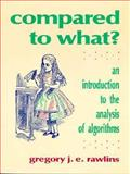 Compared to What? : An Introduction to the Analysis of Algorithms, Rawlins, Gregory J., 071678243X