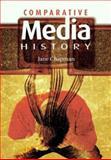 Comparative Media History : An Introduction - 1789 to the Present, Chapman, Jane, 0745632432