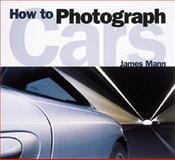 How to Photograph Cars, James Mann, 0760312435