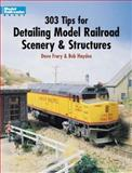 303 Tips for Detailing Model Railroad Scenery and Structures, Dave Frary, 0890242437