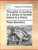Thoughts on Hunting in a Series of Familiar Letters to a Friend, Peter Beckford, 1140922432