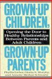 Grown up Children, Grown up Parents : Opening the Door to Healthy Relationships Between Parents Adult Children, Lieber, Phyllis and Murphy, Gloria, 1559722436