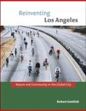Reinventing Los Angeles : Nature and Community in the Global City, Gottlieb, Robert, 0262572435