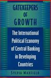 Gatekeepers of Growth - The International Political Economy of Central Banking in Developing Countries, Maxfield, Sylvia, 0691002436