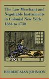 The Law Merchant and Negotiable Instruments in Colonial New York, 1664 To 1730 [1963], Johnson, Herbert Alan, 1584772433