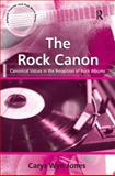 The Rock Canon : Canonical Values in the Reception of Rock Albums, Jones, Carys Wyn, 0754662446