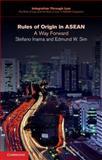 Rules of Origin in ASEAN : A Way Forward, Inama, Stefano and Sim, Edmund W., 110747244X