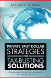 Private Split Dollar Strategies for Tax-Busting Solutions, Ronald V. Pullman, 1477122443