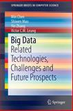 Big Data : Related Technologies, Challenges and Future Prospects, Chen, Min and Mao, Shiwen, 3319062441