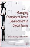 Managing Component-Based Development in Global Teams, Oshri, Ilan and Kotlarsky, Julia, 0230222447