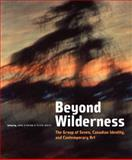Beyond Wilderness : The Group of Seven, Canadian Identity, and Contemporary Art, O'Brian, John and White, Peter, 0773532447