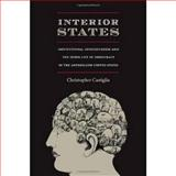 Interior States : Institutional Consciousness and the Inner Life of Democracy in the Antebellum United States, Castiglia, Christopher, 0822342448