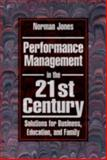 Performance Management in the 21st Century : Solutions for Business, Education and Family, Jones, Norman, 1574442449