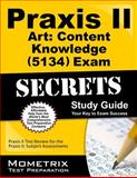 Praxis II Art Content Knowledge (0134 and 5134) Exam Secrets Study Guide : Praxis II Test Review for the Praxis II Subject Assessments, Praxis II Exam Secrets Test Prep Team, 1630942448