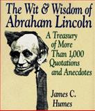 The Wit and Wisdom of Abraham Lincoln, James C. Humes, 0060172444