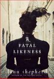 A Fatal Likeness, Lynn Shepherd, 0345532449