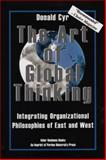 The Art of Global Thinking : Integrating Organizational Philosophies of East and West, Cyr, Donald, 1557532443