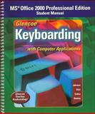 Glencoe Keyboarding with Computer Applications : MS Office 2000 Professional Edition Student Manaul, Chiri and Johnson, 0078602440