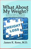What about My Weight?, James Rone, 0615892442