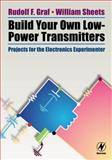 Build Your Own Low-Power Transmitters : Projects for the Electronics Experimenter, Sheets, William and Graf, Rudolf F., 0750672447