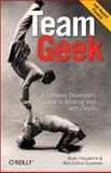 Team Geek : A Software Developer's Guide to Working Well with Others, Fitzpatrick, Brian W. and Collins-Sussman, Ben, 1449302440