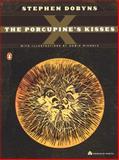 The Porcupine's Kisses, Stephen Dobyns, 0142002445