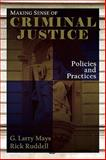 Making Sense of Criminal Justice : Policies and Practices, Mays, G. Larry and Ruddell, Rick, 019533244X