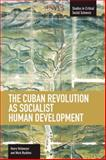 The Cuban Revolution as Socialist Human Development, Henry Veltmeyer and Mark Rushton, 1608462447